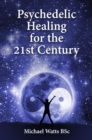 Psychedelic Healing for the 21st Century - eBook