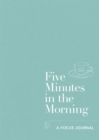 Five Minutes in the Morning : A Focus Journal - Book