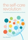 The Self-Care Revolution : smart habits & simple practices to allow you to flourish - Book