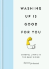 Washing up is Good for you : Mindfulness in the daily grind - eBook