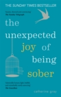 The Unexpected Joy of Being Sober : Discovering a happy, healthy, wealthy alcohol-free life - Book