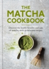 The Matcha Cookbook : Discover the health benefits and uses of matcha, with 50 delicious recipes - Book