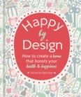 Happy by Design : How to create a home that boosts your health & happiness - Book