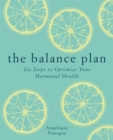 The Balance Plan : Six Steps to Optimize Your Hormonal Health - Book