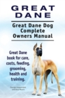 Great Dane. Great Dane Dog Complete Owners Manual. Great Dane book for care, costs, feeding, grooming, health and training. - eBook