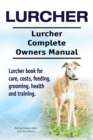 Lurcher. Lurcher Complete Owners Manual. Lurcher book for care, costs, feeding, grooming, health and training. - eBook