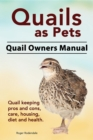 Quails as Pets. Quail Owners Manual. Quail keeping pros and cons, care, housing, diet and health. - eBook