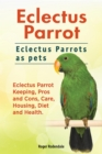 Eclectus Parrot. Eclectus Parrots as pets. Eclectus Parrot Keeping, Pros and Cons, Care, Housing, Diet and Health. - eBook