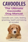Cavoodles. Ultimate Cavoodle Dog Manual.  Cavoodle care, costs, feeding, grooming, health and training all included. - eBook