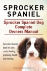Sprocker Spaniel. Sprocker Spaniel Dog Complete Owners Manual. Sprocker Spaniel book for care, costs, feeding, grooming, health and training. - eBook
