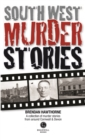South West Murder Stories : A selection of grizzly stories from around Devon & Cornwall - Book