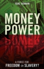 Money Power : A Force for Freedom or Slavery? - eBook