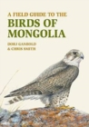 A Field Guide to the Birds of Mongolia - Book