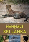 A Naturalist's Guide to the Mammals of Sri Lanka - Book