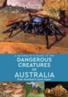 A Naturalist's Guide to Dangerous Creatures of Australia - Book