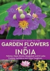 A Naturalist's Guide to the Garden Flowers of India : Pakistan, Nepal, Bhutan, Bangladesh & Sri Lanka - Book