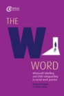 The W Word : Witchcraft labelling and child safeguarding in social work practice - Book