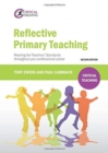 Reflective Primary Teaching : Meeting the Teachers' Standards throughout your professional career - Book
