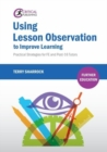 Using Lesson Observation to Improve Learning : Practical Strategies for FE and Post-16 Tutors - Book
