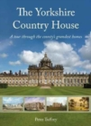 The Yorkshire Country House : A tour through the county's grandest homes - Book