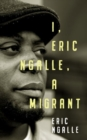 I, Eric Ngalle : One Man's Journey Crossing Continents from Africa to Europe - Book