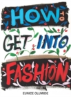 How to Get into Fashion : A Complete Guide for Models, Creatives and Anyone Interested in the World of Fashion - Book