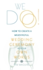 We Do! : How to Create a Meaningful Wedding Ceremony in Your Own Words - Book