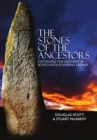 The Stones of the Ancestors : Unveiling the Mystery of Scotland's Ancient Monuments - Book