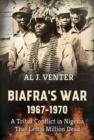 Biafra'S War 1967-1970 : A Tribal Conflict in Nigeria That Left a Million Dead - Book