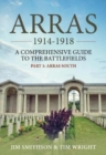 Arras 1914-1918 : A Comprehensive Guide to the Battlefields. Part 1 - Arras South - Book