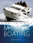 Motorboating Start to Finish : From Beginner to Advanced: the Perfect Guide to Improving Your Motorboating Skills - Book