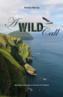 A Wild Call : One Man's Voyage in Pursuit of Freedom - eBook