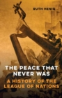 The Peace That Never Was : A History of the League of Nations - eBook