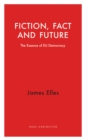 Fiction, Fact and Future : An Insight into EU Democracy - eBook