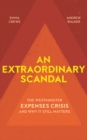 An Extraordinary Scandal : The Westminster Expenses Crisis and Why It Still Matters - eBook