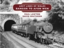 Lost Lines of Wales: Bangor to Afon Wen - Book