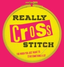 Really Cross Stitch : For when you just want to stab something a lot - Book
