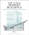 How to Read Modern Buildings : A Crash Course in the Architecture of the Modern Era - Book