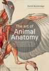 The Art of Animal Anatomy : All life is here, dissected and depicted - Book