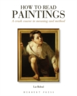 How to Read Paintings : A Crash Course in Meaning and Method - Book