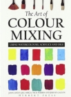 The Art of Colour Mixing : Using watercolours, acrylics and oils - Book