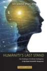 Humanity's Last Stand : The Challenge of Artificial Intelligence - A Spiritual-Scientific Response - Book