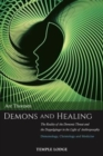 Demons and Healing : The Reality of the Demonic Threat and the Doppelganger in the Light of Anthroposophy - Demonology, Christology and Medicine - Book