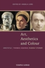 Art, Aesthetics and Colour : Aristotle - Thomas Aquinas - Rudolf Steiner, An Anthology of Original Texts - Book