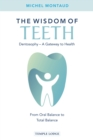 The Wisdom of Teeth : Dentosophy - A Gateway to Health: From Oral Balance to Total Balance - eBook