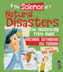 The Science of Natural Disasters : The Devastating Truth About Volcanoes, Earthquakes and Tsunamis - Book
