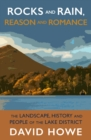 Rocks and Rain, Reason and Romance : The Landscape, History and People of the Lake District - Book