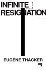 Infinite Resignation : On Pessimism - Book