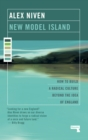 New Model Island : How to Build a Radical Culture Beyond the Idea of England - Book