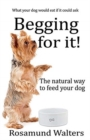 Begging for it : The natural way to feed your dog - Book